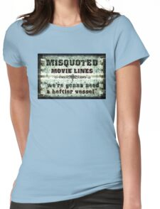 FUNNY MISQUOTED FAMOUS MOVIE LINES - Jaws Womens Fitted T-Shirt