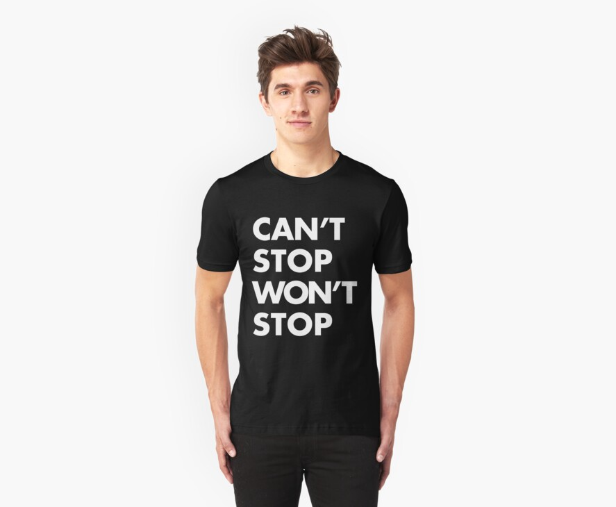 Can't stop Won't stop - White by Whiterend Creative