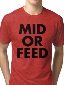 MID OR FEED - Black Text Tri-blend T-Shirt