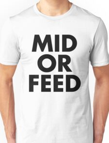MID OR FEED - Black Text Unisex T-Shirt