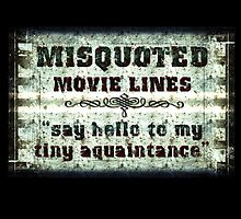 FUNNY MISQUOTED FAMOUS MOVIE LINES - Scar Face by sleepingmurder