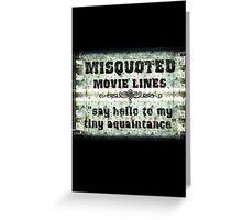 FUNNY MISQUOTED FAMOUS MOVIE LINES - Scar Face Greeting Card