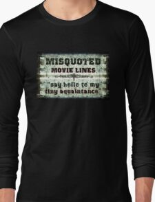 FUNNY MISQUOTED FAMOUS MOVIE LINES - Scar Face Long Sleeve T-Shirt