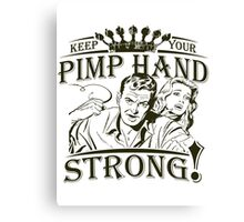 Keep Your Pimp Hand Strong Canvas Print