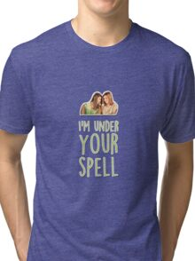 I'm under your spell Tri-blend T-Shirt