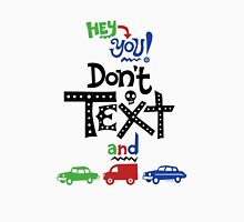 don't text and drive  Unisex T-Shirt