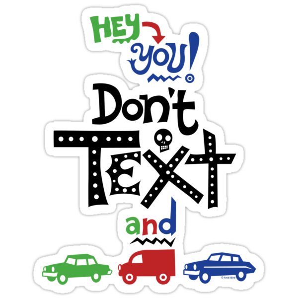 don't text and drive  by Andi Bird