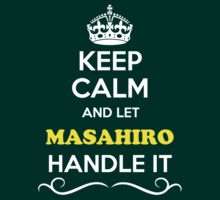 Keep Calm and Let MASAHIRO Handle it by thenamer