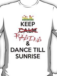 Keep RAGING & Dance till sunrise T-Shirt