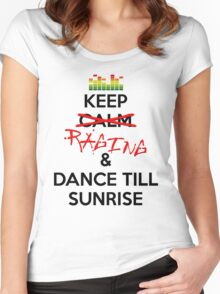Keep RAGING & Dance till sunrise Women's Fitted Scoop T-Shirt