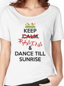Keep RAGING & Dance till sunrise Women's Relaxed Fit T-Shirt