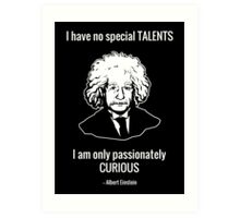I Have No Special Talents. I Am Only Passionately Curious. -- Albert Einstein Art Print