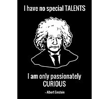 I Have No Special Talents. I Am Only Passionately Curious. -- Albert Einstein Photographic Print
