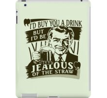 Buy You a Drink iPad Case/Skin