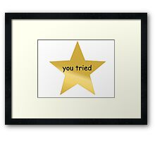 You Tried Framed Print