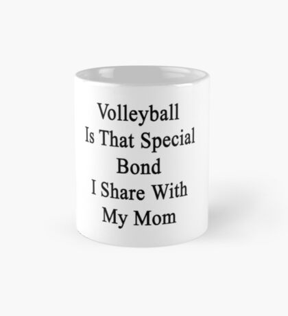 Volleyball Is That Special Bond I Share With My Mom  Mug