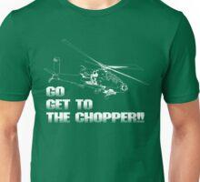 Go Get to the Chopper!! Unisex T-Shirt