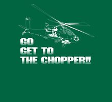 Go Get to the Chopper!! Unisex T-Shirt