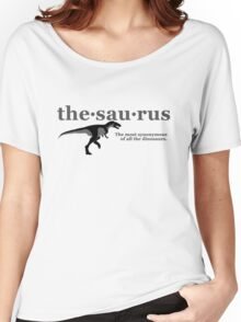 Thesaurus - The most synonymous of all the dinosaurs Women's Relaxed Fit T-Shirt