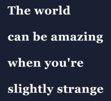 The world can be amazing when you're slightly strange T-Shirt