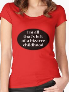 I'm all that's left of a bizarre childhood Women's Fitted Scoop T-Shirt
