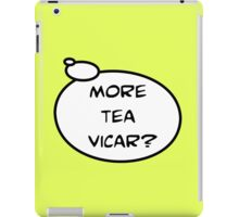 MORE TEA VICAR? by Bubble-Tees.com iPad Case/Skin