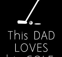 this dad loves his golf by teeshoppy
