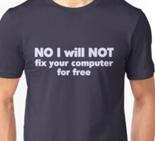 NO I will NOT fix your computer for free Unisex T-Shirt
