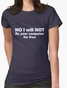 NO I will NOT fix your computer for free Womens Fitted T-Shirt