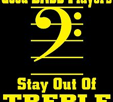 GOOD BASS PLAYERS STAY OUT OF TREBLE by fandesigns