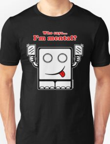 Who says I'm mental? T-Shirt