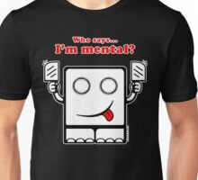 Who says I'm mental? Unisex T-Shirt