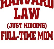 HARVARD LAW JUST KIDDING FULL-TIME MOM by fandesigns