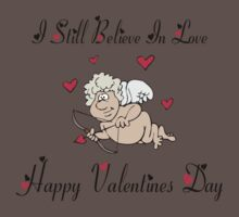 "Valentine's Day ""I Still Believe In Love"" Women's by HolidayT-Shirts"