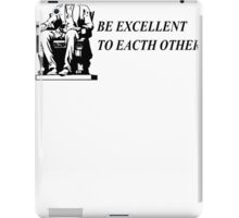 Be Excellent TShirt Epic T-shirt Humor Tees Batman Cool Tee iPad Case/Skin
