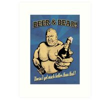 Beer and Bear - Doesn't get much better than that! Art Print