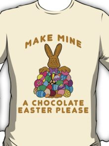 """Easter """"Make Mine A Chocolate Easter Please"""" T-Shirt"""