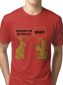 """Chocolate Easter """"Somebody Ate My Tail... What?"""" Tri-blend T-Shirt"""