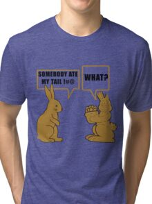 "Chocolate Easter ""Somebody Ate My Tail... What?"" Tri-blend T-Shirt"