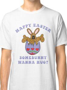 "Happy Easter ""Somebunny Wanna Hug?"" Classic T-Shirt"
