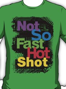 not so fast hot shot T-Shirt