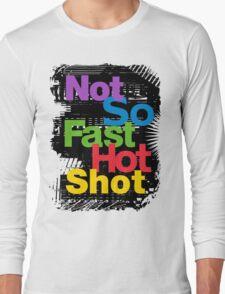 not so fast hot shot T-Shirt