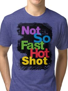 not so fast hot shot Tri-blend T-Shirt