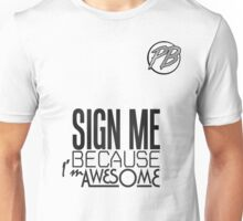 Sign Me (Cos I'm Awesome) Unisex T-Shirt