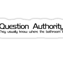Question Authority They usually know where the bathroom is Sticker