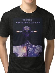 Heroes are hard to find Tri-blend T-Shirt