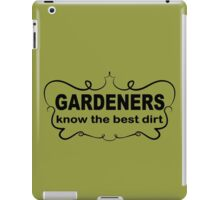 Funny Slogan t shirt. Gardeners Know The Best Dirt.  iPad Case/Skin