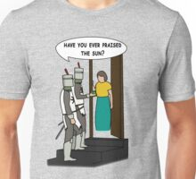 Have you ever praised the Sun? Unisex T-Shirt