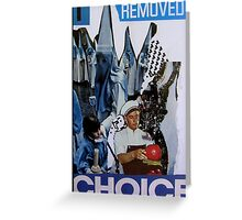 i removed choice Greeting Card
