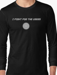I Fight For The Users Long Sleeve T-Shirt